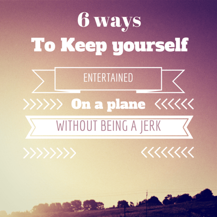 6 ways to keep yourself entertained on a plane