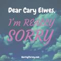Dear Cary Elwes, I'm REALLY Sorry.