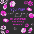 You Pray And You Pray And You Don't Realize Your Prayer Was Already Answered…