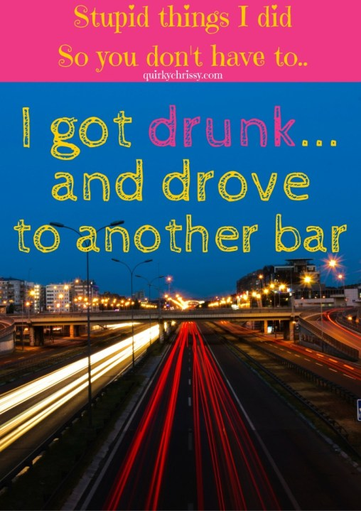 I got drunk, drove to another bar, and got pulled over by a police officer