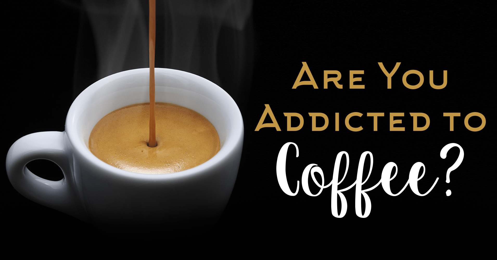 Are You Addicted To Coffee