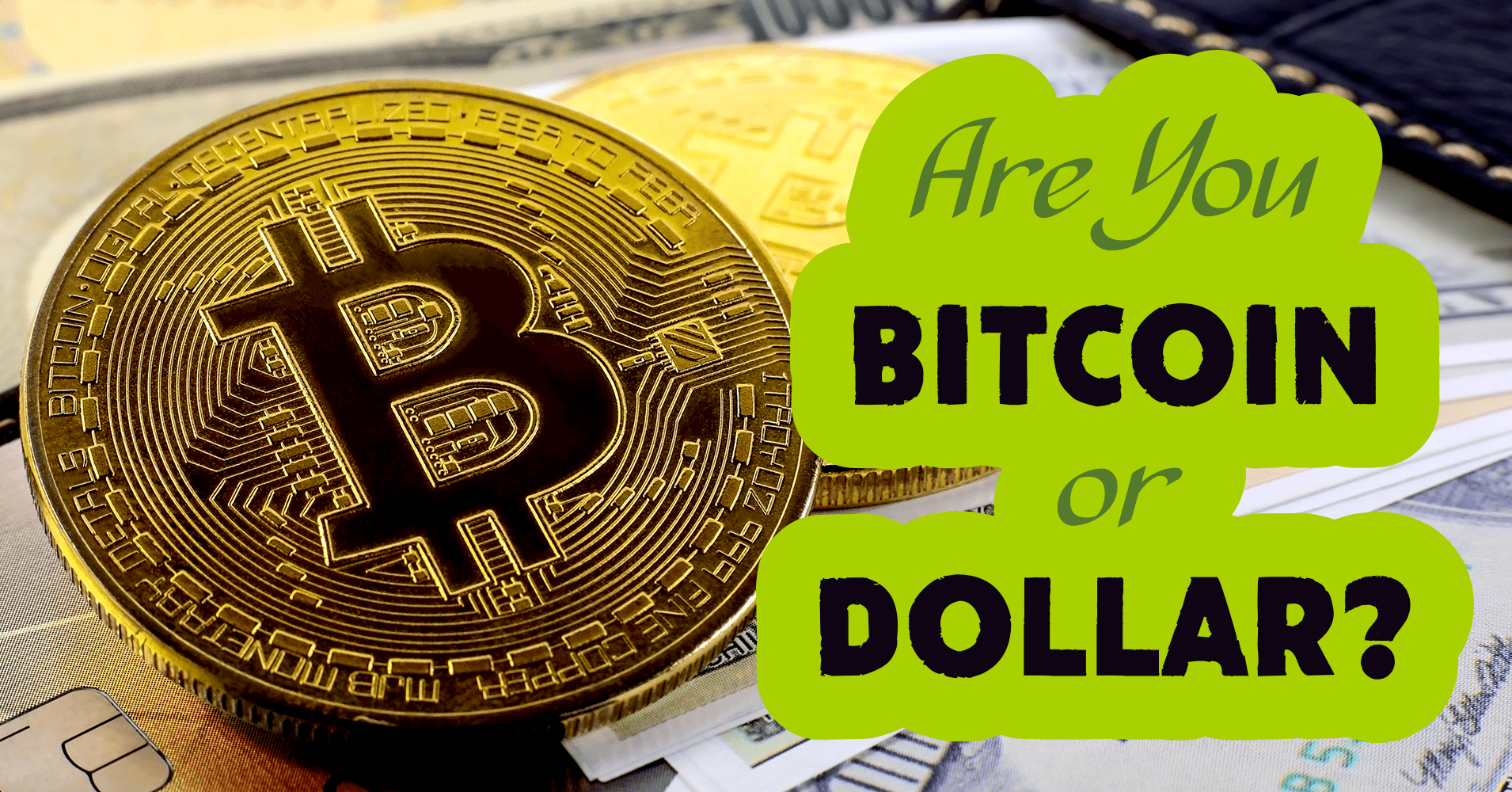Are You Bitcoin Or Dollar