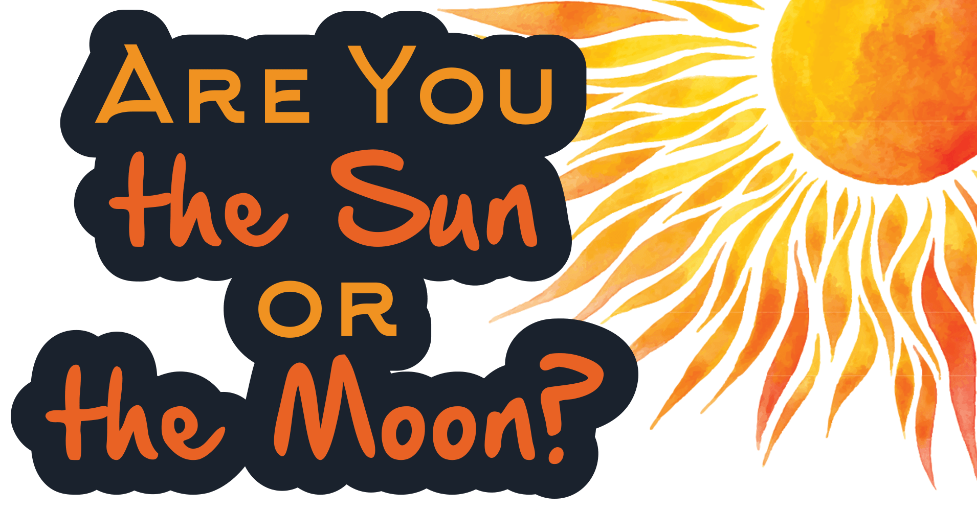 Are You The Sun Or The Moon