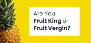 Are You Fruit King or Fruit Vergin ? 2