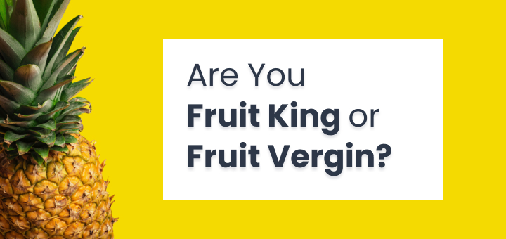 Are You Fruit King or Fruit Vergin ? 115