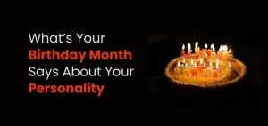Know What Your Birth Month Says About You 1