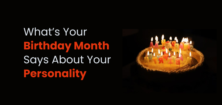 Know What Your Birth Month Says About You 25