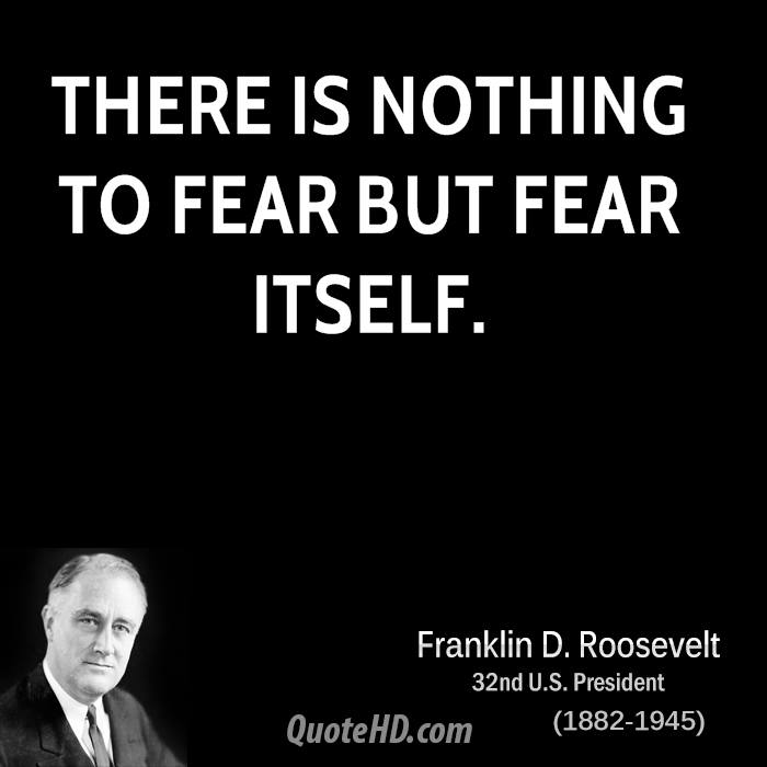 Image result for there is nothing to fear except fear itself