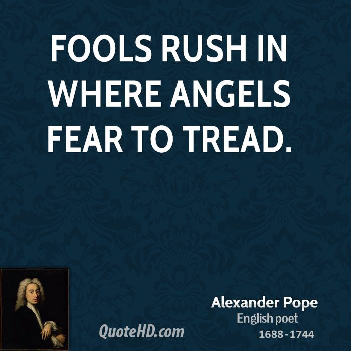 https://i1.wp.com/www.quotehd.com/imagequotes/authors2/alexander-pope-poet-fools-rush-in-where-angels-fear-to.jpg