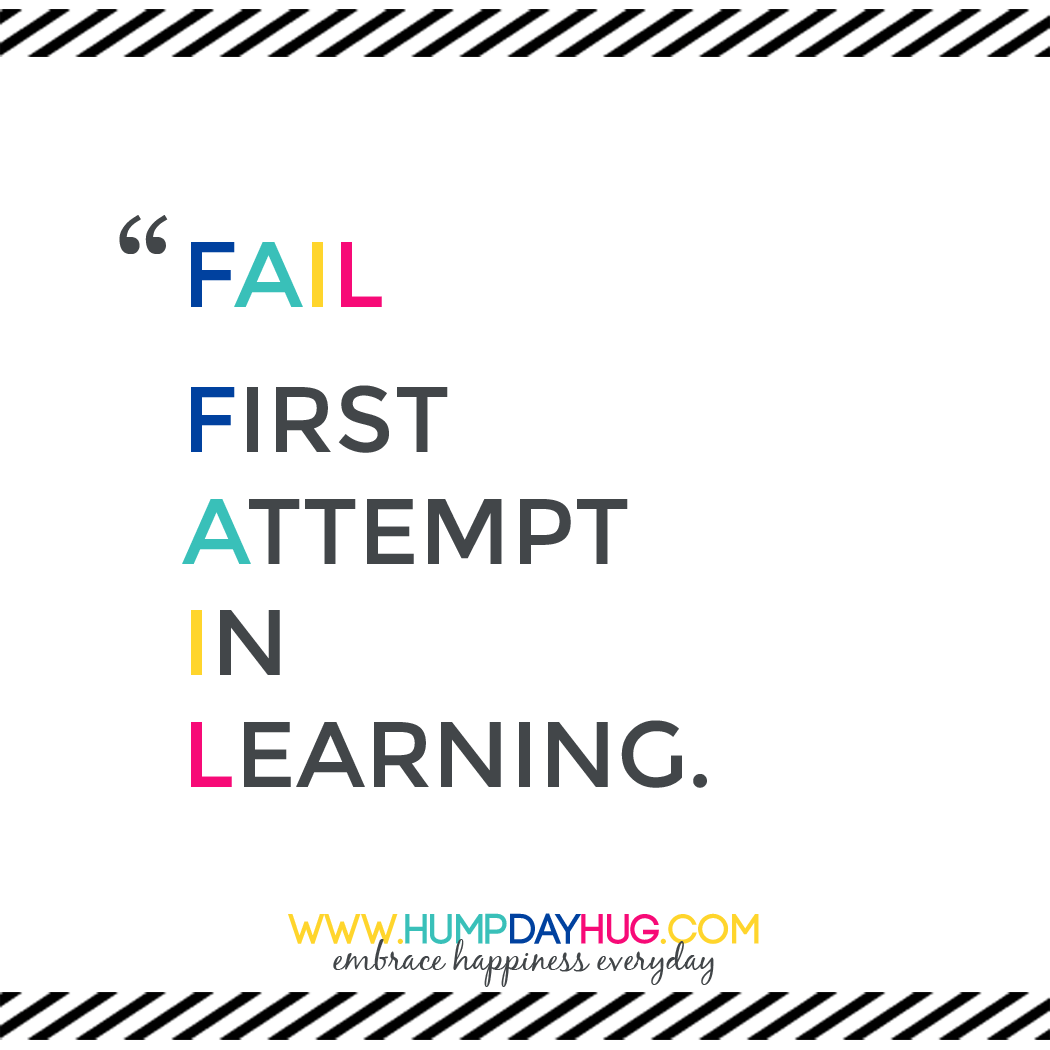 FAIL is just your FIRST ATTEMPT IN LEARNING!