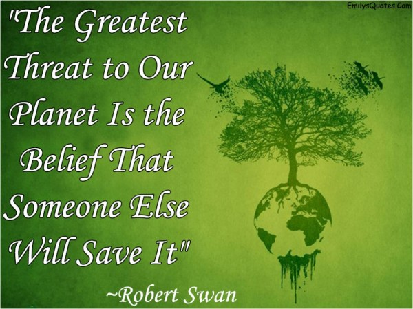 Quotes about Save Environment (40 quotes)