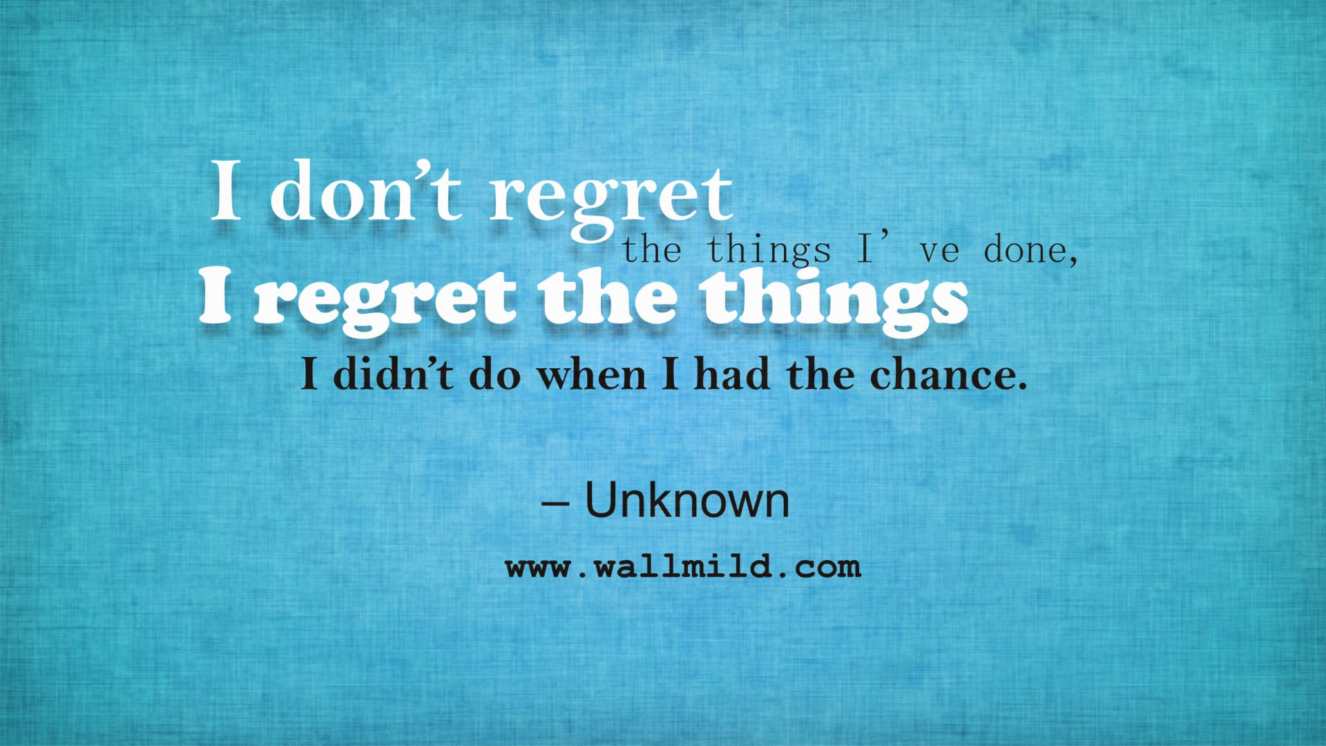 I Wen Chance I Didnt Regret Things Have Done Regret Had I Do Things I Dont I
