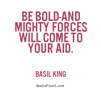 Basil King Picture Quote Be Bold And Mighty Forces Will