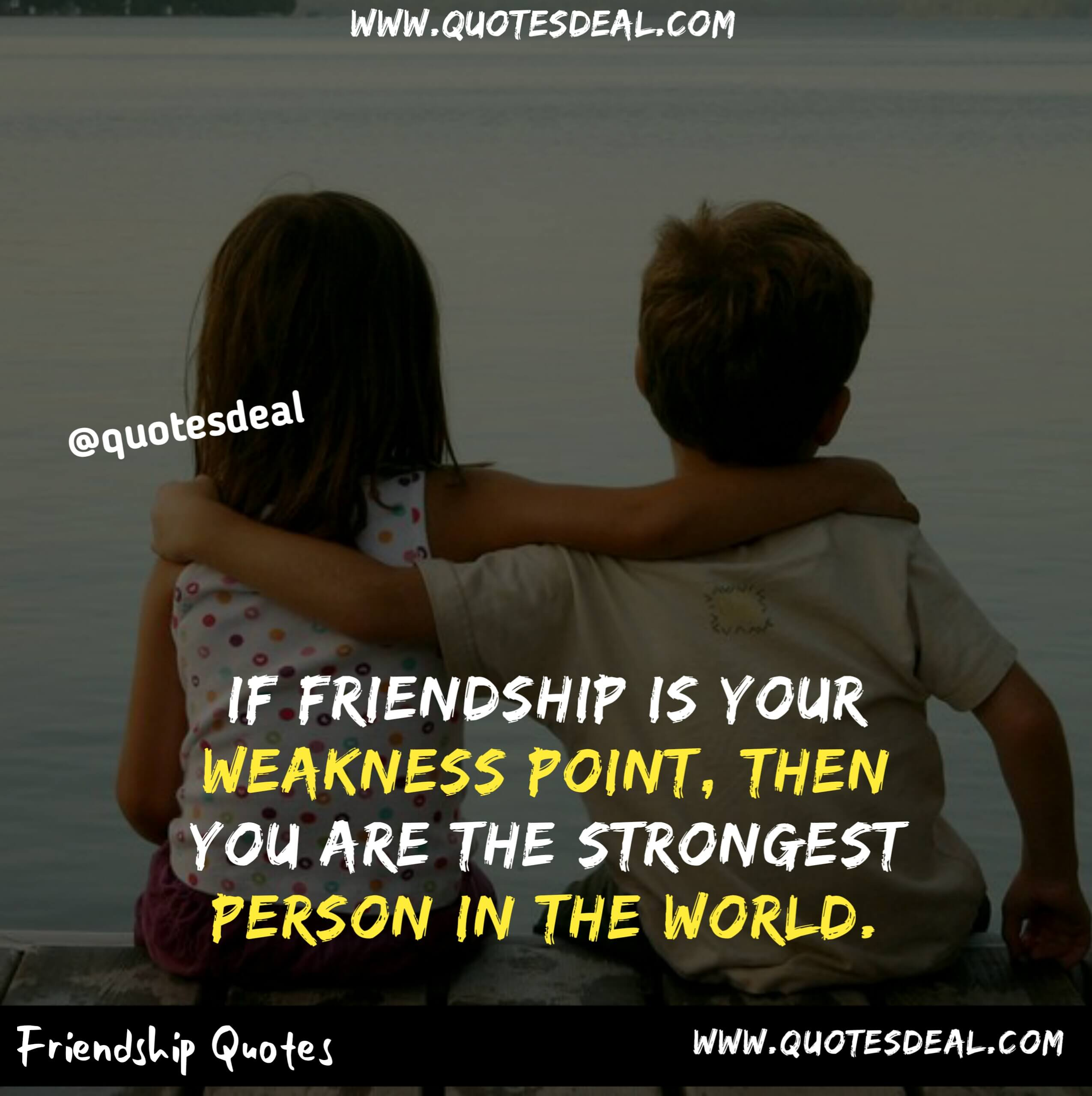 friendship is your weakness point