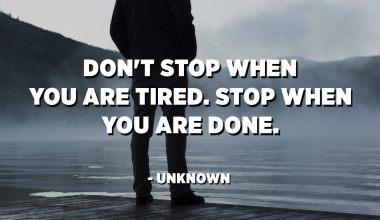 No pareu quan esteu cansat. Atureu-vos quan hagueu acabat. - Desconegut