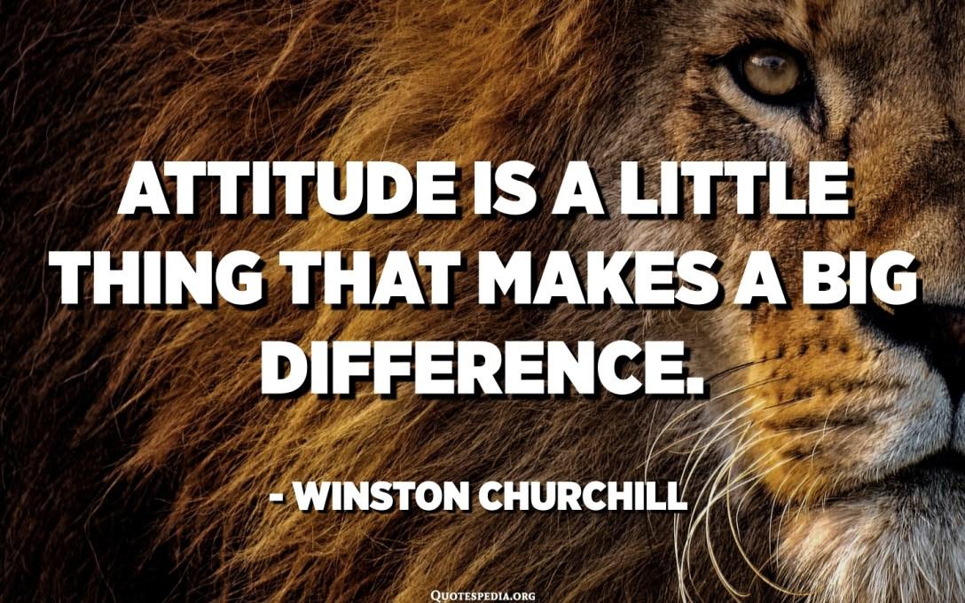 L'actitud és una cosa petita que fa una gran diferència. - Winston Churchill