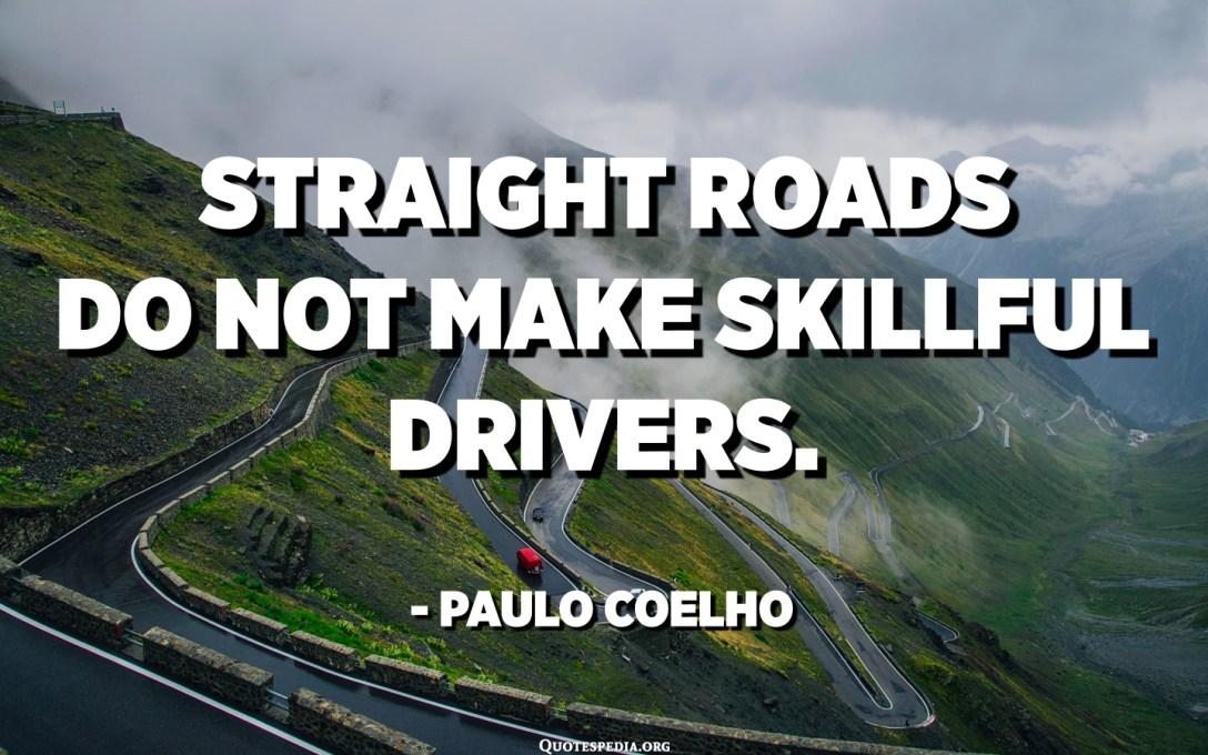 Les carreteres rectes no fan de conductors hàbils. - Paulo Coelho