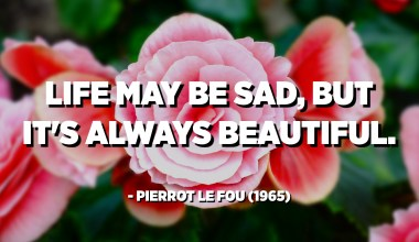 Life may be sad, but it's always beautiful. - Pierrot le Fou (1965)