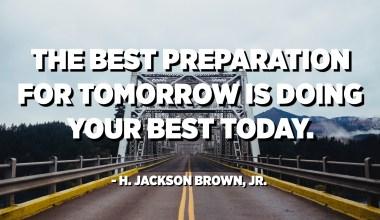 La millor preparació per demà és el que podeu fer avui. - H. Jackson Brown, Jr.