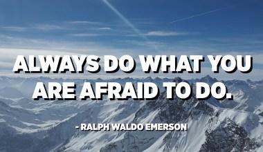 Fate sempre ciò chì avete paura di fà. - Ralph Waldo Emerson