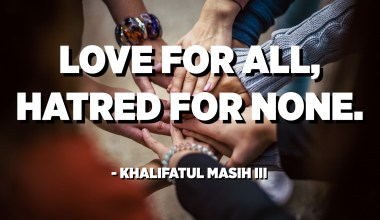 Love for all, hatred for none. - Khalifatul Masih III