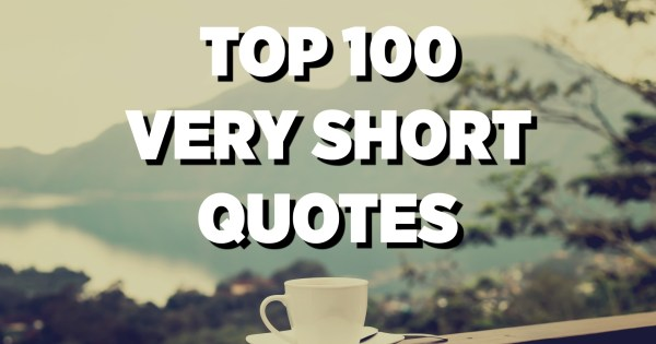 Top 100 Very Short Quotes For 2020 Quotes Pedia