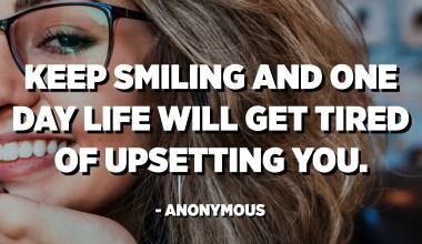 保持微笑,有一天的生活會讓您煩惱。 -匿名