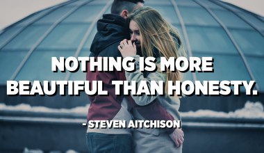 Nothing is more beautiful than honesty. - Steven Aitchison