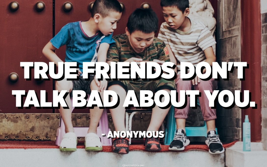 Els veritables amics no parlen malament de tu. - Anònim