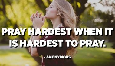 Orar més difícilment quan és més difícil resar. - Anònim