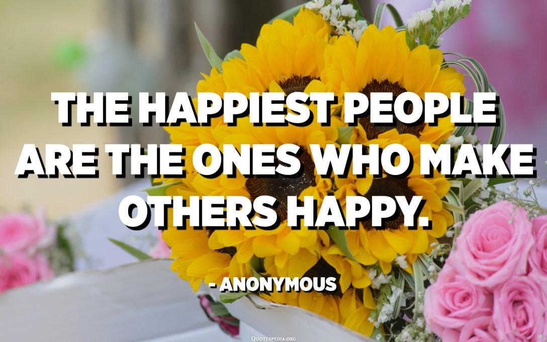 La gent més feliç és la que fa feliços als altres. - Anònim