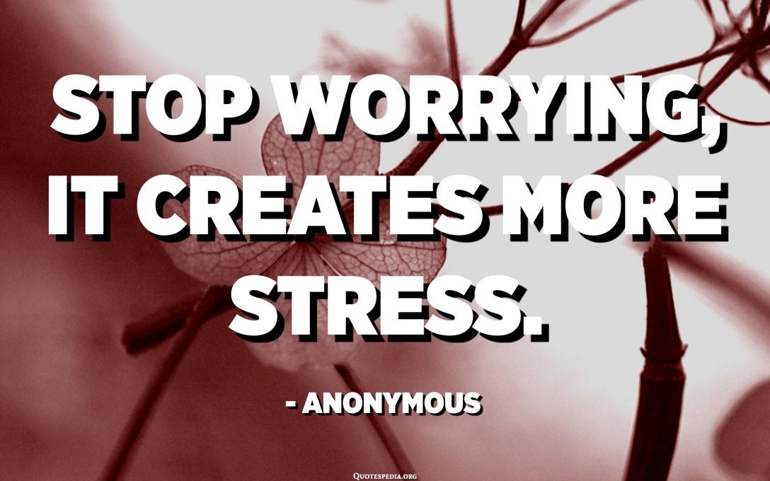 心配しないでください、それはより多くのストレスを作成します。 -匿名