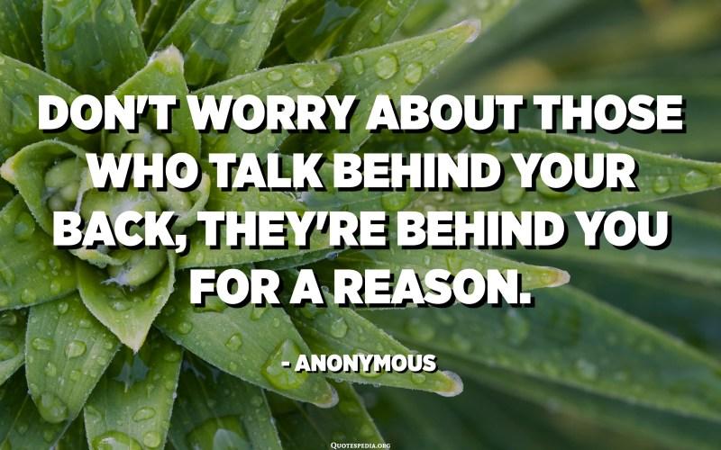 No us preocupeu per aquells que parlen darrere vostre, per un motiu. - Anònim