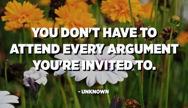 توهان کي هر دليل ۾ شرڪت نه ڪرڻ گهرجي جيڪا توهان کي دعوت ڏني وئي آهي. - نامعلوم