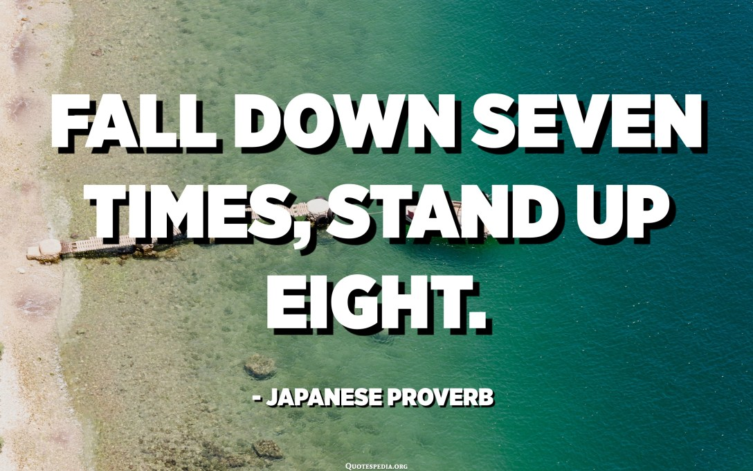 Tomber sept fois et se relever huit. - Proverbe japonais