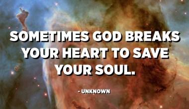 De vegades el déu et trenca el cor per salvar la teva ànima. - Desconegut