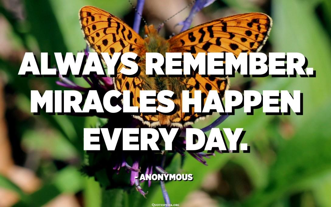 Sempre recorda. Els miracles passen cada dia. - Anònim