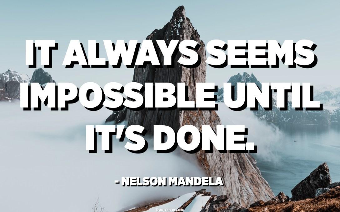 Betidanik ezinezkoa dirudi. - Nelson Mandela