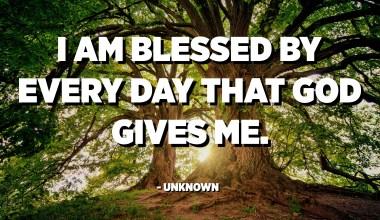 Sò benedettu da ogni ghjornu chì Diu mi dà. - Ùn cunnisciutu