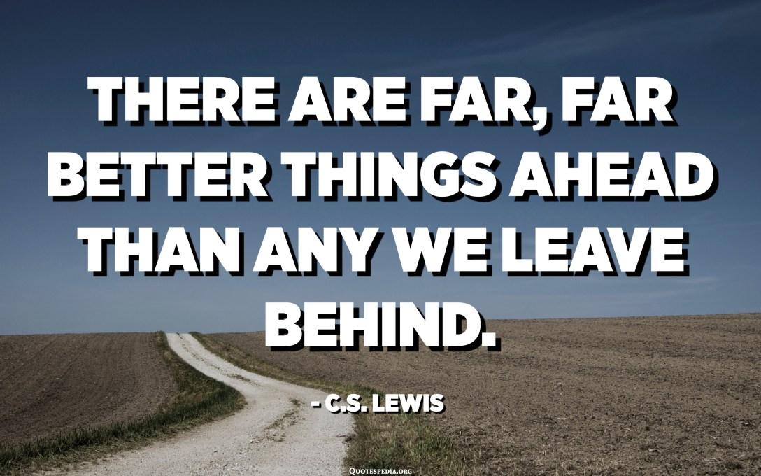 Hi ha coses molt molt per davant que les que deixem enrere. - CS Lewis