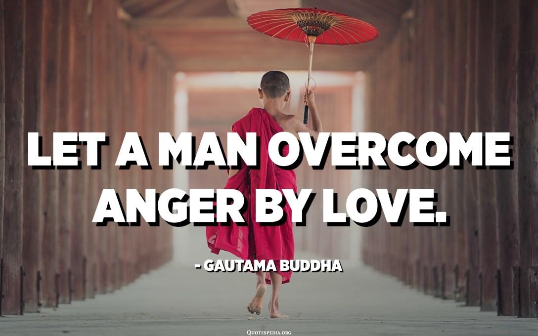 Que un home superi la ira per amor. - Buda de Gautama