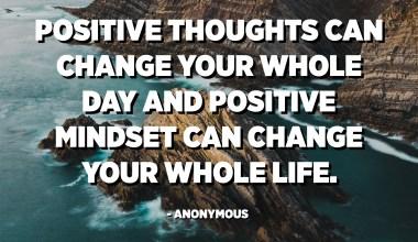 સકારાત્મક વિચારો તમારા આખા દિવસને બદલી શકે છે અને સકારાત્મક માનસિકતા તમારું આખું જીવન બદલી શકે છે. અનામિક