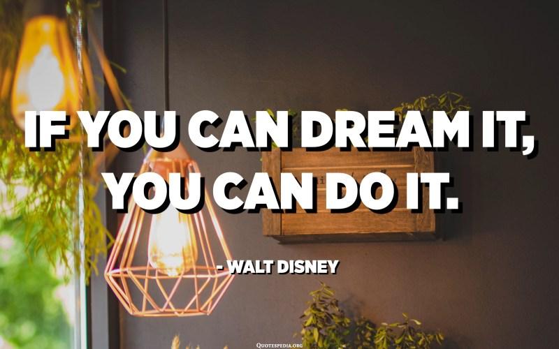 Ако можете да го сонувате, можете да го направите тоа. - Волт Дизни