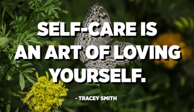 Self-care is an ART of loving yourself. - Tracey Smith