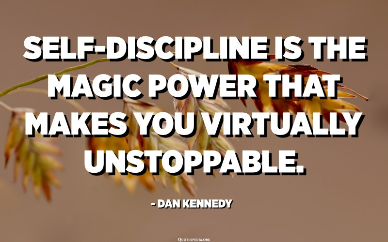 Self-discipline is the magic power that makes you virtually unstoppable. - Dan Kennedy