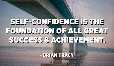 Self-confidence is the foundation of all great success and achievement. - Brian Tracy