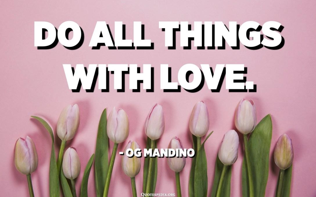 Do all things with love. - Og Mandino