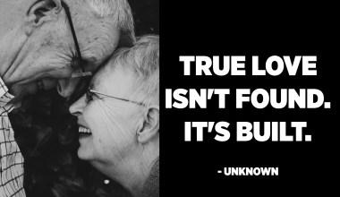 True love isn't found. It's Built. - Unknown