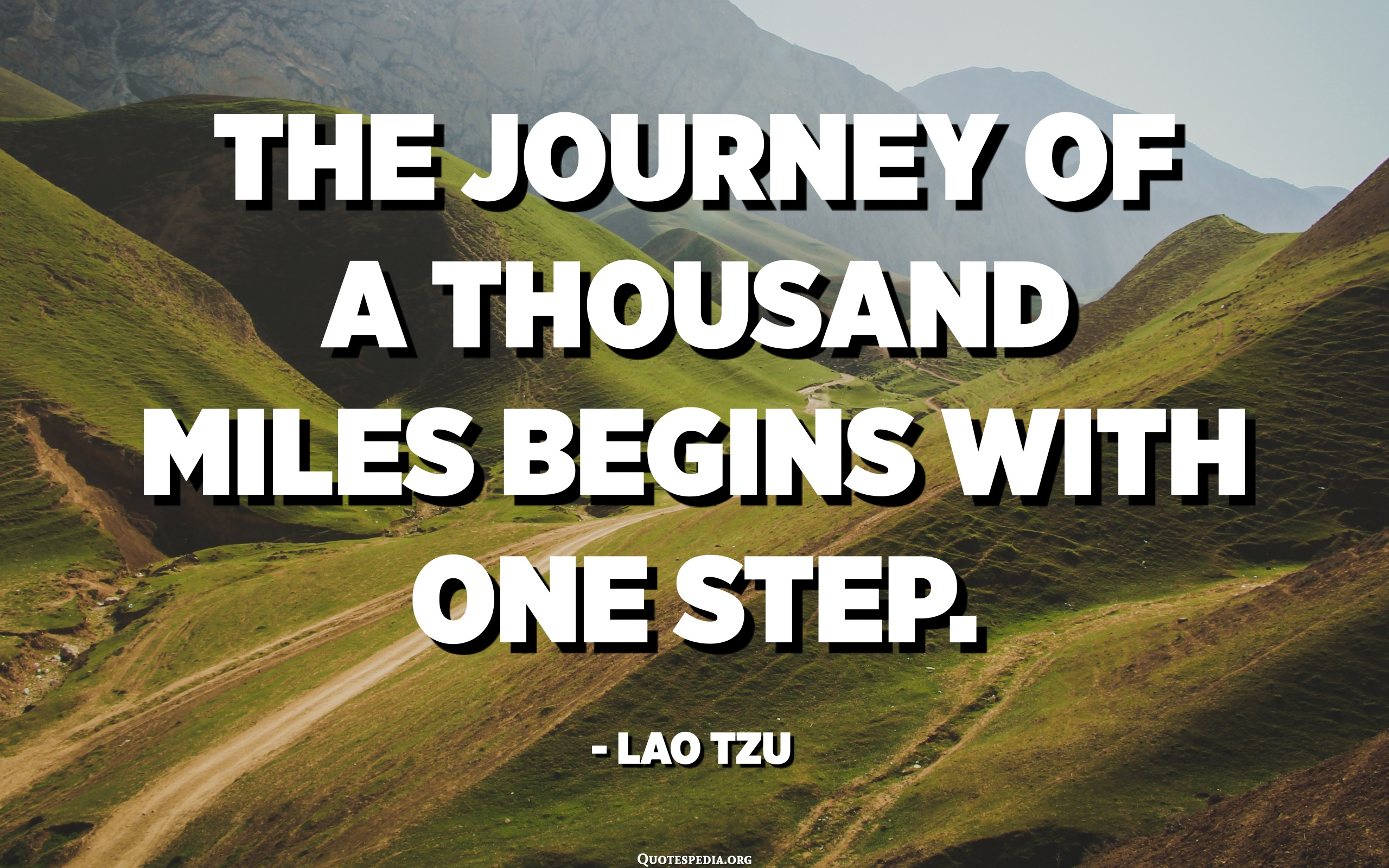 The journey of a thousand miles begins with one step. - Lao Tzu -  Quotespedia.org