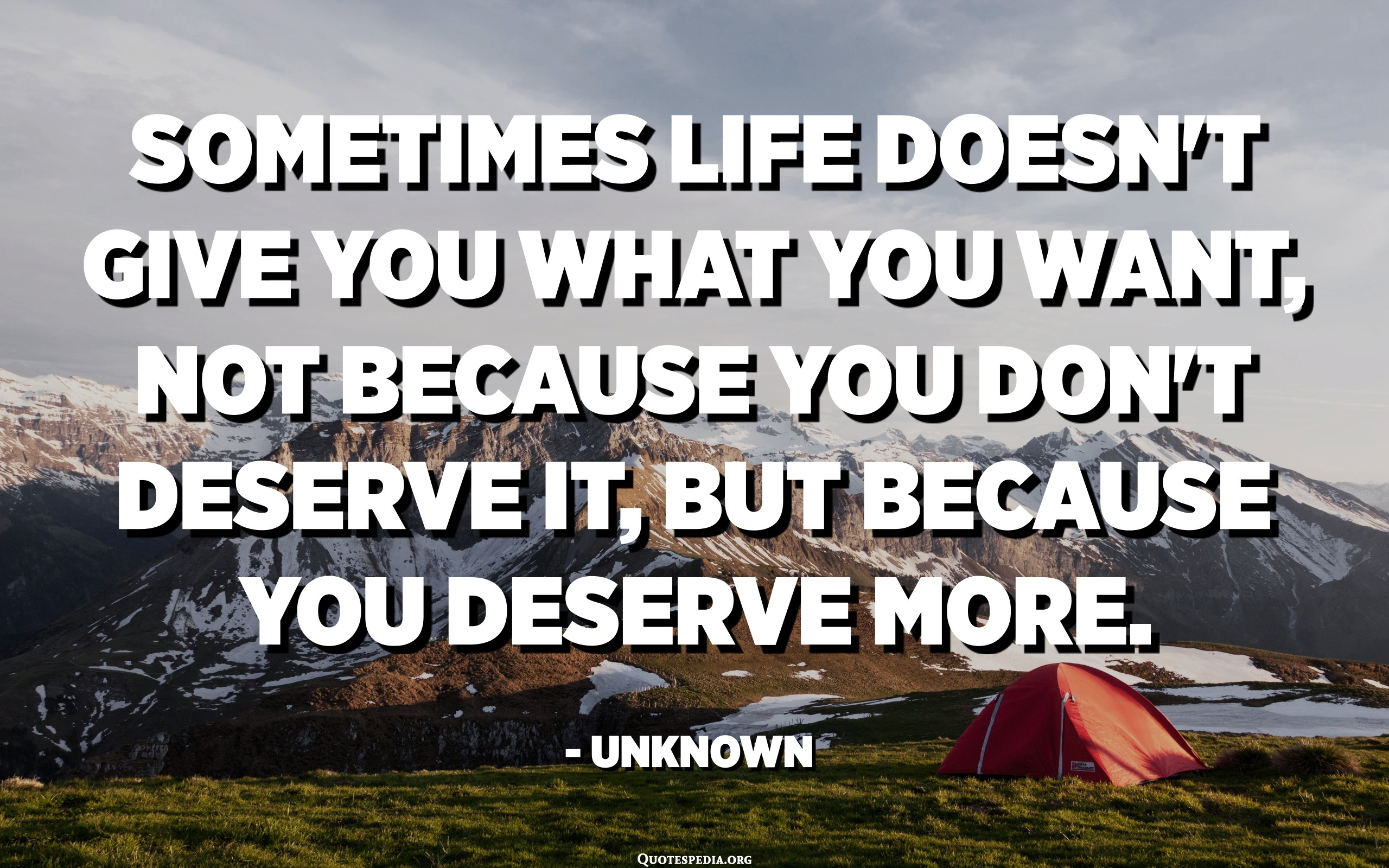 Sometimes life doesn't give you what you want, not because you don ...